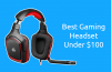 Best Gaming Headset Under 100 Dollars
