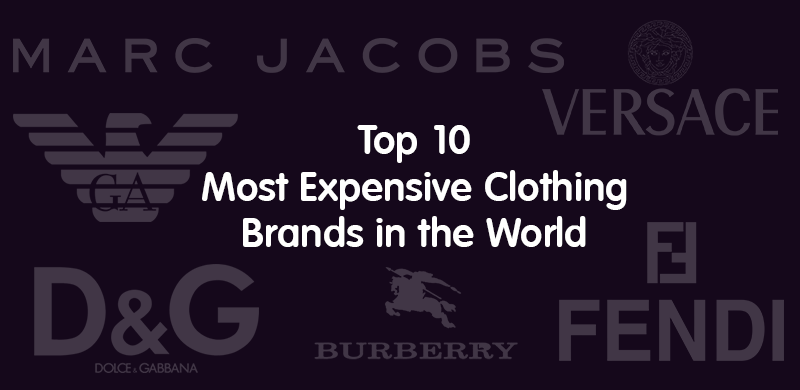top 10 most expensive clothing brands in the world